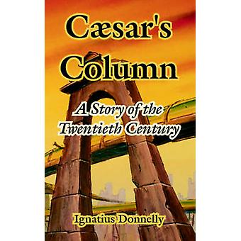 Caesars Column A Story of the Twentieth Century by Donnelly & Ignatius