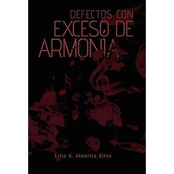 Defectos Con Exceso de Armonia by Alamilla Silva & Lilia G.