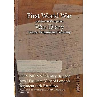 3 DIVISION 9 Infantry Brigade Royal Fusiliers City of London Regiment 4th Battalion  4 August 1914  13 April 1919 First World War War Diary WO951431 by WO951431