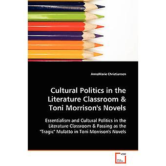 Cultural Politics in the Literature Classroom  Toni Morrisons Novels by Christiansen & AnnaMarie