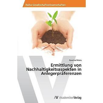 Ermittlung Von Nachhaltigkeitsaspekten in Anlegerpraferenzen by Peters Caroline