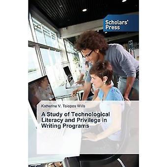 A Study of Technological Literacy and privilège en écrivant des programmes par testaments Katherine V. Tsiopos