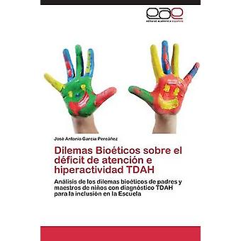 Dilemas Bioeticos Sobre El underskott de Atencion E Hiperactividad Tdah av Garcia Pereanez Jose Antonio