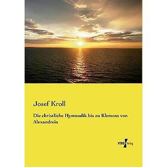 Die christliche Hymnodik bis zu Klemens von Alexandreia av Kroll & Josef