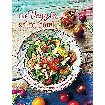 The Veggie Salad Bowl - More Than 60 Delicious Vegetarian and Vegan Re