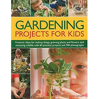 Gardening Projects for Kids: Fantastic Ideas for Making Things, Growing Plants and Flowers and Attracting Wildlife, with 60 Practical Projects and 175 Photographs