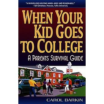 When Your Kid Goes to College - - A Parents' Survival Guide by Carol Ba