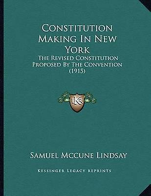 Constitution Making in New York - The Revised Constitution Proposed by