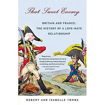 That Sweet Enemy - Britain and France - The History of a Love-Hate Rela