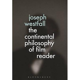 The Continental Philosophy of Film Reader by Joseph Westfall - 978147