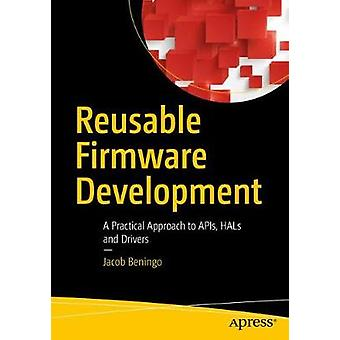 Reusable Firmware Development - A Practical Approach to APIs - HALs an
