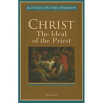Christ - The Ideal of the Priest by Dom Columba Marmion - Dom Matthew
