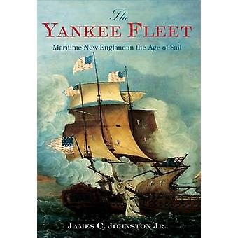 The Yankee Fleet - Maritime New England in the Age of Sail by James C