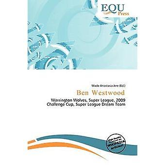 Ben Westwood by Wade Anastasia Jere - 9786136627717 Book