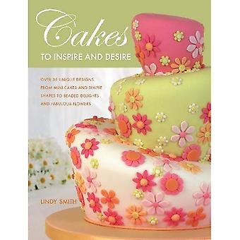 Cakes to Inspire & Desire: Over 35 Unique Designs, from Mini-Cakes and Simple Shapes to Beaded Delights and Fabulous Flowers