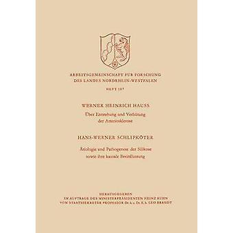 Uber Entstehung Und Verhutung Der Arteriosklerose  Atiologie Und Pathogenese Der Silikose Sowie Ihre Kausale Beeinflussung by Hauss & Werner H.