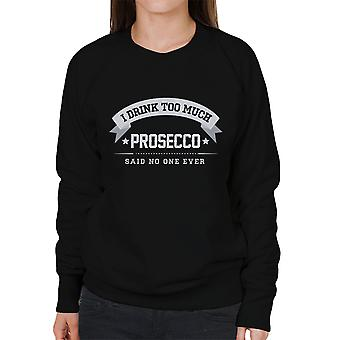 I Drink Too Much Prosecco Said No One Ever Women's Sweatshirt