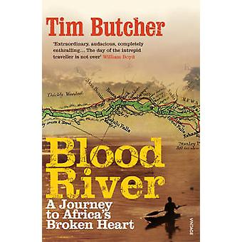 Blood River - A Journey to Africa's Broken Heart by Tim Butcher - 9780