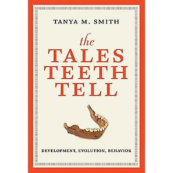 The Tales Teeth Tell - Development - Evolution - Behavior by The Tales