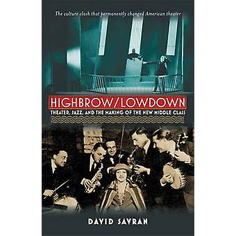 Highbrow/Lowdown - Theater - Jazz - and the Making of the New Middle C