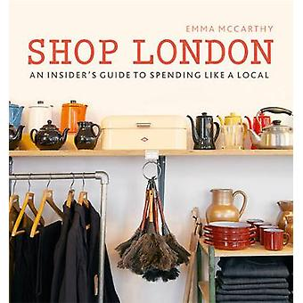 Shop London - An insider's guide to spending like a local by Emma McCa