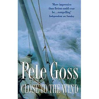 Close to the Wind - An Extraordinary Story of Triumph Over Adversity b