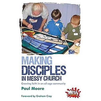 Making Disciples in Messy Church - Growing Faith in an All-age Communi
