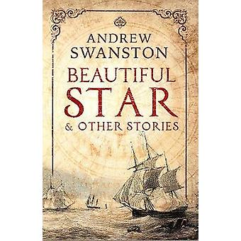 Beautiful Star - and other stories by Andrew Swanston - 9780995751033