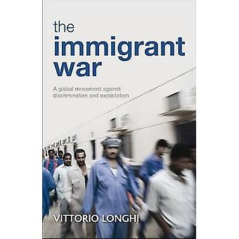 The Immigrant War - A Global Movement Against Discrimination and Explo