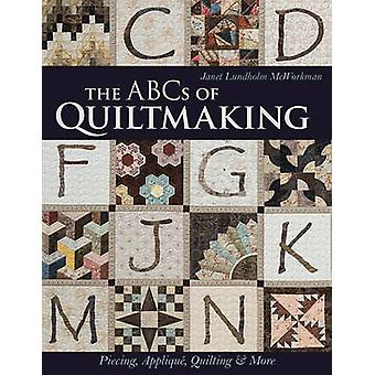 The ABCs of Quiltmaking - Piecing - Applique - Quilting & More by Jane