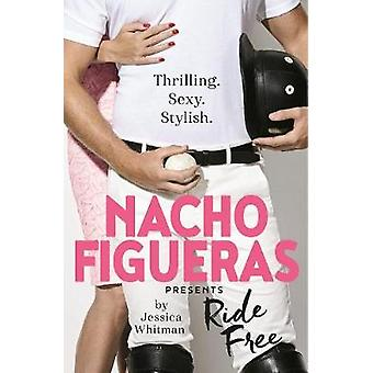 Nacho Figueras presents - Ride Free (The Polo Season Series - 3) by Nac