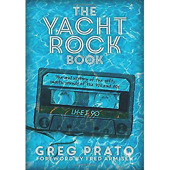 The Yacht Rock Book - The Oral History of the Soft - Smooth Sounds of