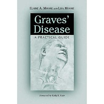 Graves' Disease - A Practical Guide by Elaine A. Moore - Lisa Moore -