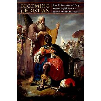 Becoming Christian - Race - Reformation - and Early Modern English Rom
