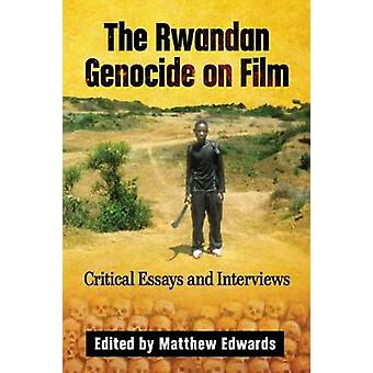The Rwandan Genocide on Film - Critical Essays and Interviews by The R