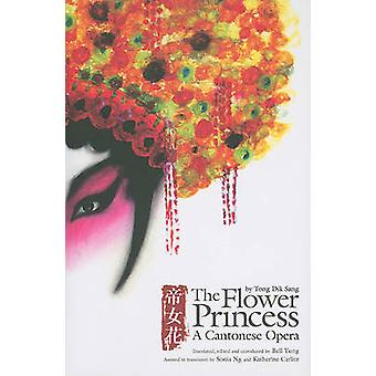 The Flower Princess - A Cantonese Opera by Tong Dik Sang by Bell Yung