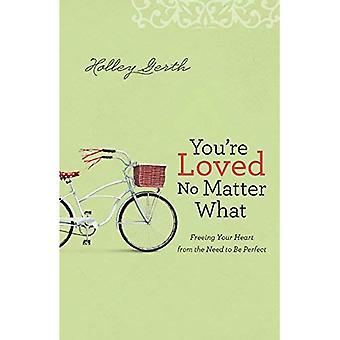 Du är älskad oavsett vad: frigör ditt hjärta behöver inte vara perfekt