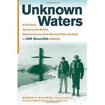 Des eaux inconnues: Un compte de première main de l'enquête historique sous la glace du plateau Continental sibérien par USS Queenfish (SSN-651)