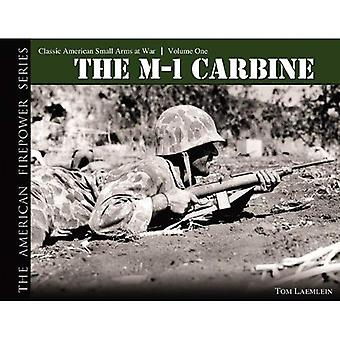 The M-1 Carbine: Classic American Small Arms at War: v. 1 (American Firepower)