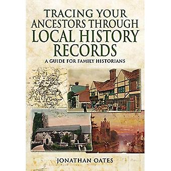 Tracing Your Ancestors Through Local History Records: A Guide for Family Historians