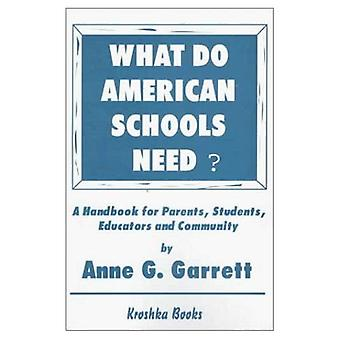 What Do American Schools Need?: A Handbook for Parents, Students, Educators and Community