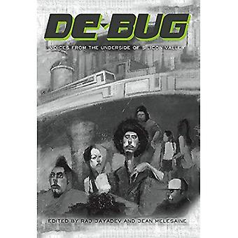 de-Bug: Voices from the Underside of the Silicon Valley