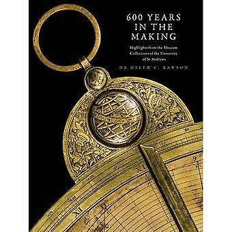600 år å lage: høydepunkter fra museets samlinger av University of St Andrews