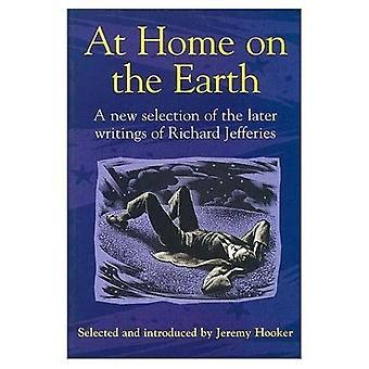 At Home on the Earth: A New Selection of the Later Writings of Richard Jeffries [Illustrated]