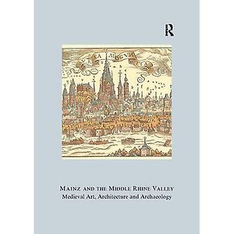 Mainz and the Middle Rhine Valley: Medieval Art, Architecture and Archaeology (British Archaeological Association Conference Transactions)