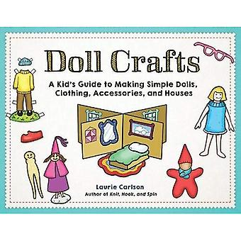 Doll Crafts: A Kid's Guide� to Making Simple Dolls, Clothing, Accessories, and Houses