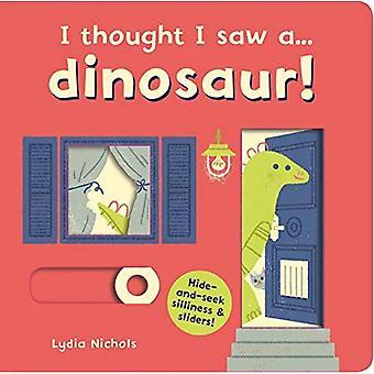Ich dachte, ich sah eine... Dinosaurier! (Ich dachte, ich sah eine...) [Pappband]