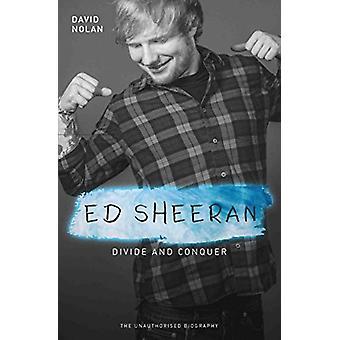 Ed Sheeran - Divide and Conquer by David Nolan - 9781786064592 Book
