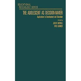 The Adolescent as DecisionMaker Applications to Development and Education by Worell & Judith
