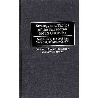 Stratégie et tactique de la guérilla du Fmln salvadorien dernière bataille de la guerre froide Blueprint pour futurs conflits de Bracamonte & Jose A.